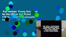 Full version  Funny Notebook for the Office: 6x9 Ruled 110 pages original sarcastic humor