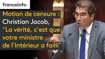 """Motion de censure : Christian Jacob, député Les Républicains : """"La vérité, c'est que votre ministre de l'Intérieur a failli."""""""
