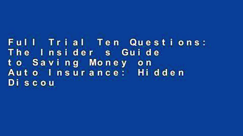 Full Trial Ten Questions: The Insider s Guide to Saving Money on Auto Insurance: Hidden Discounts