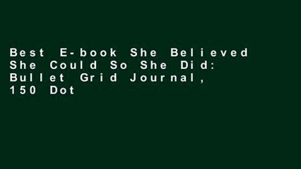 """Best E-book She Believed She Could So She Did: Bullet Grid Journal, 150 Dot Grid Pages, 8""""x10"""","""