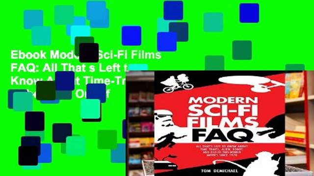 Ebook Modern Sci-Fi Films FAQ: All That s Left to Know About Time-Travel, Alien, Robot, and Out of