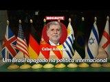 CELSO AMORIM: O BRASIL SUMIU DO CENÁRIO INTERNACIONAL.