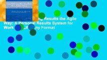Best ebook  Getting Results the Agile Way: A Personal Results System for Work and Life  Any Format