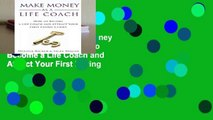 New Releases Make Money As A Life Coach: How to Become a Life Coach and Attract Your First Paying