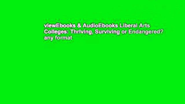 viewEbooks & AudioEbooks Liberal Arts Colleges: Thriving, Surviving or Endangered? any format