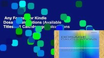 Any Format For Kindle  Dosage Calculations (Available Titles 321 Calc!dosage Calculations