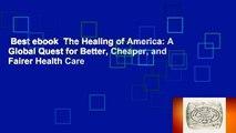 Best ebook  The Healing of America: A Global Quest for Better, Cheaper, and Fairer Health Care