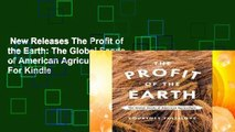 New Releases The Profit of the Earth: The Global Seeds of American Agriculture  For Kindle