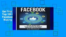 Get Trial Facebook: The Top 100 Best Ways To Use Facebook For Business, Marketing,   Making Money