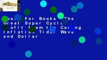 About For Books  The Great Super Cycle: Profit from the Coming Inflation Tidal Wave and Dollar