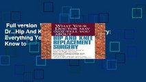 Full version  What Your Dr...Hip And Knee Replacement Surgery: Everything You Need to Know to
