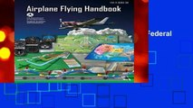 Best ebook  Airplane Flying Handbook (Federal Aviation Administration): FAA-H-8083-3B  For Full