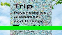 Best ebook  Trip: Psychedelics, Alienation, and Change  Review
