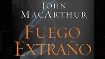 FUEGO EXTRAÑO #9 (John MacArthur) Falsas Sanidades y falsas Esperanzas