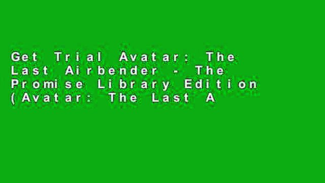 Get Trial Avatar: The Last Airbender - The Promise Library Edition (Avatar: The Last Airbender