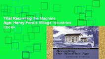 Trial Recasting the Machine Age: Henry Ford s Village Industries Ebook