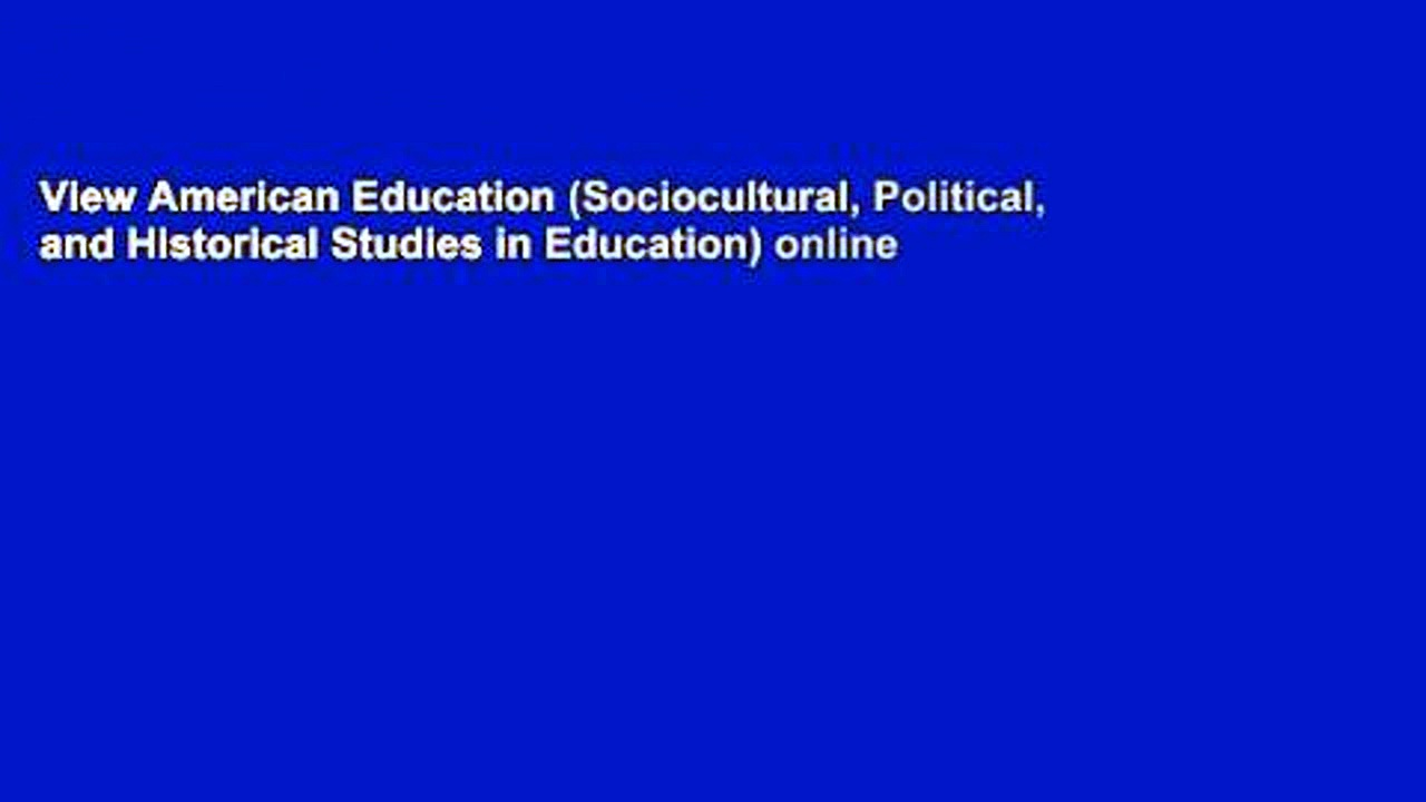 View American Education (Sociocultural, Political, and Historical Studies in Education) online