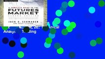 Trial New Releases  A Complete Guide to the Futures Market, 2E: Technical Analysis, Trading