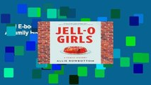 Full E-book  JELL-O Girls: A Family History  Unlimited