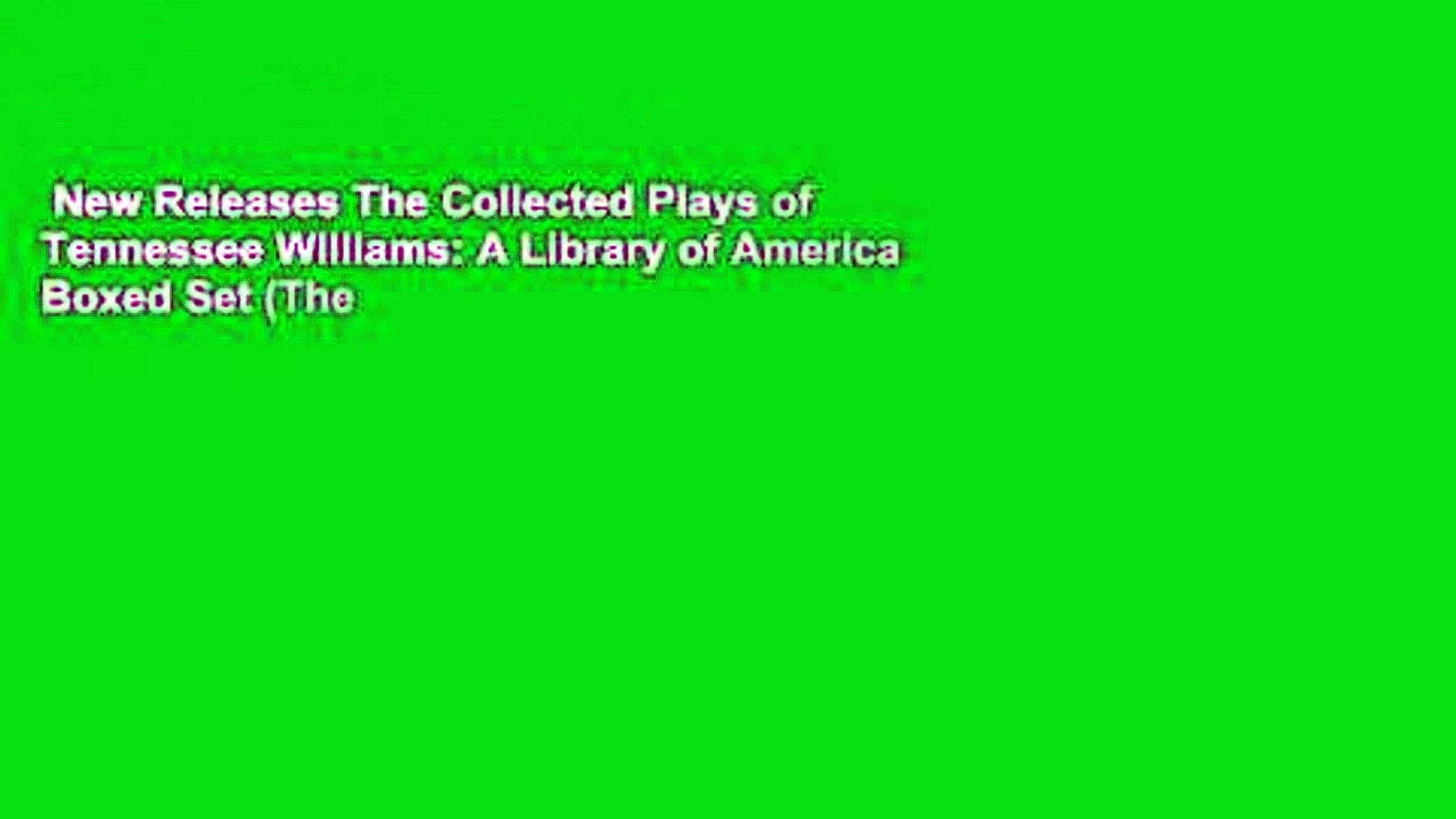 New Releases The Collected Plays of Tennessee Williams: A Library of America Boxed Set (The