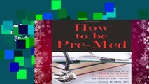 New Releases How to Be Pre-Med: A Harvard MD s Medical School Preparation Guide for Students and