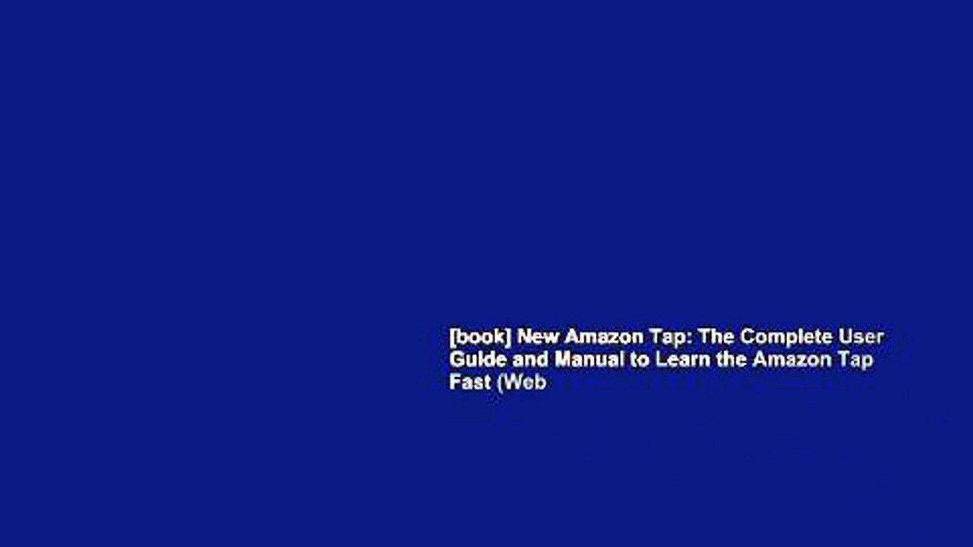 [book] New Amazon Tap: The Complete User Guide and Manual to Learn the Amazon Tap Fast (Web