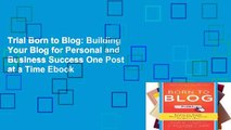 Trial Born to Blog: Building Your Blog for Personal and Business Success One Post at a Time Ebook