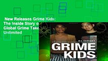 New Releases Grime Kids: The Inside Story of the Global Grime Takeover  Unlimited