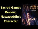 सेक्रेड गेम्स Review; Nawazuddin As Ganesh Gaitonde; About Nawazuddin's Charectar in Sacred Games