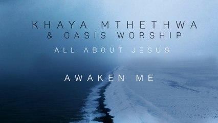 Khaya Mthethwa - Awaken Me