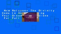 New Releases The Divinity Code to Understanding Your Dreams and Visions  For Full