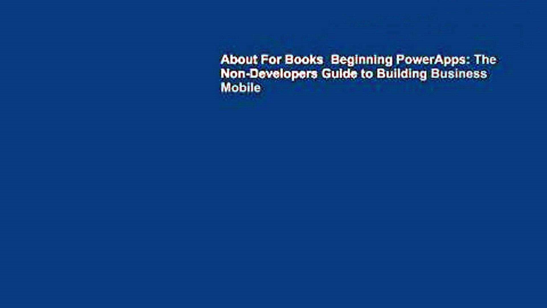 About For Books Beginning PowerApps: The Non-Developers Guide to Building  Business Mobile