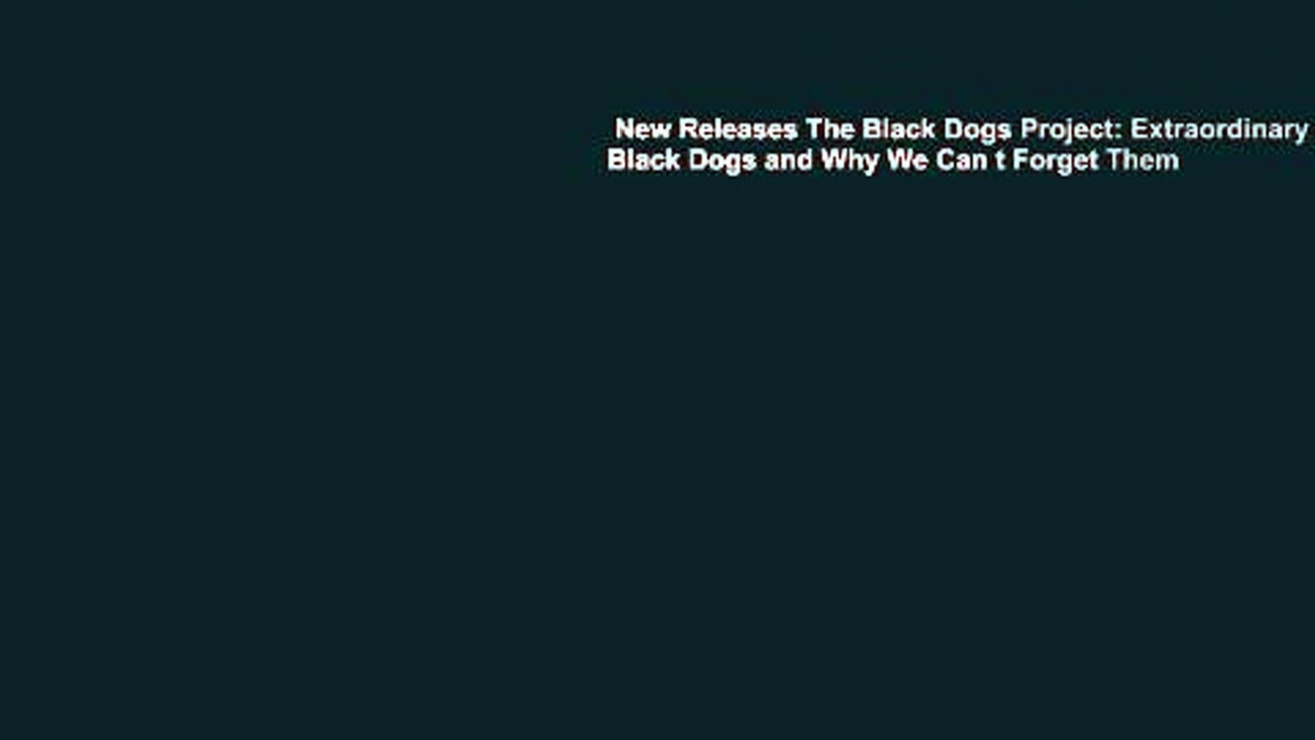 New Releases The Black Dogs Project: Extraordinary Black Dogs and Why We Can t Forget Them
