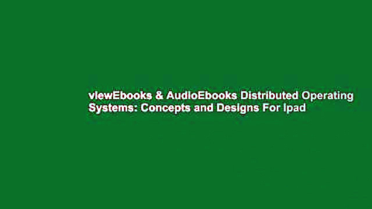 Viewebooks Audioebooks Distributed Operating Systems Concepts And Designs For Ipad Video Dailymotion