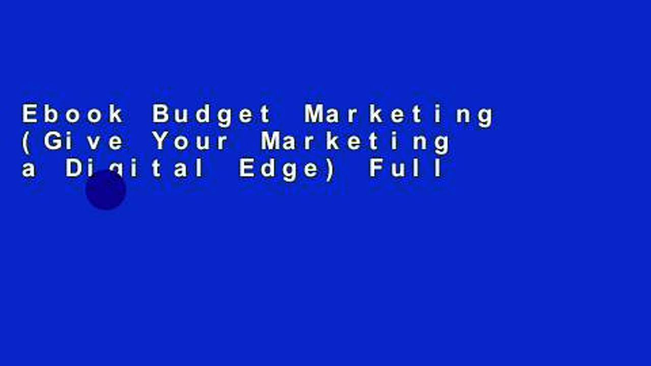 Ebook Budget Marketing (Give Your Marketing a Digital Edge) Full