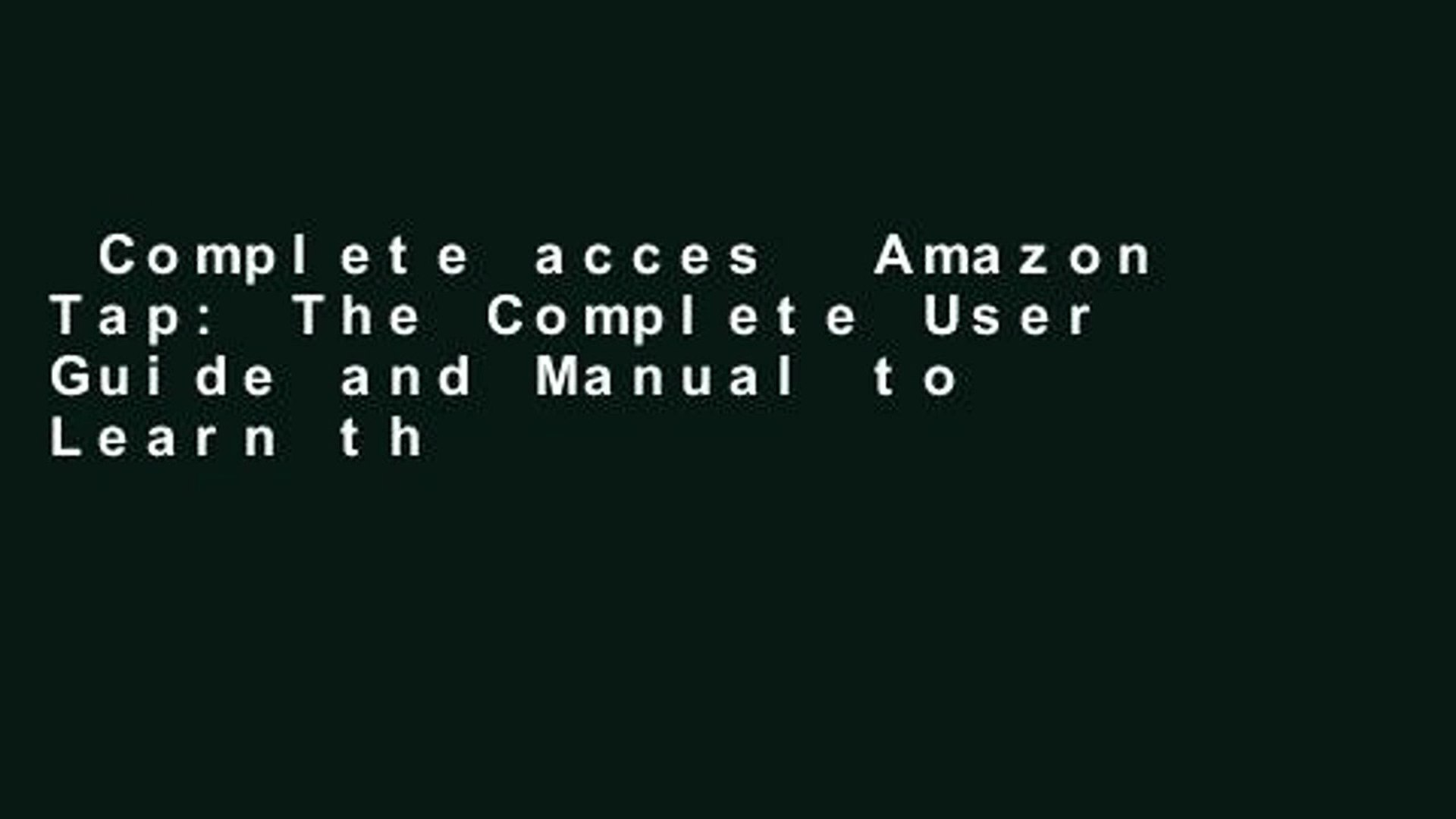 Complete acces  Amazon Tap: The Complete User Guide and Manual to Learn the Amazon Tap Fast (Web