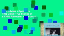 Full E-book  I Speak For This Child: True Stories of a Child Advocate  Any Format