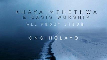 Khaya Mthethwa - Ongiholayo