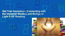 Get Trial Ascension: Connecting with the Immortal Masters and Beings of Light P-DF Reading