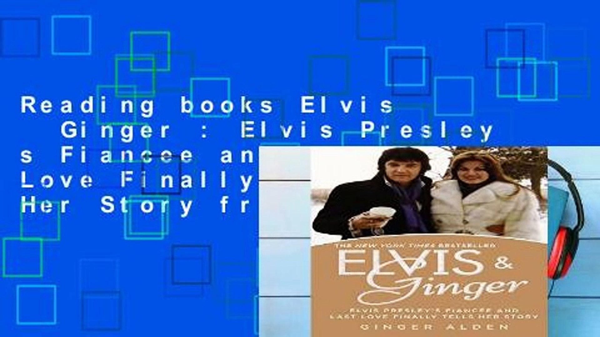 Reading books Elvis   Ginger : Elvis Presley s Fiancee and Last Love Finally Tells Her Story free