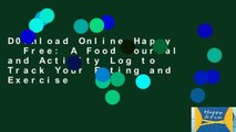D0wnload Online Happy   Free: A Food Journal and Activity Log to Track Your Eating and Exercise