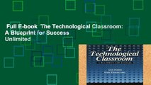 Full E-book  The Technological Classroom: A Blueprint for Success  Unlimited