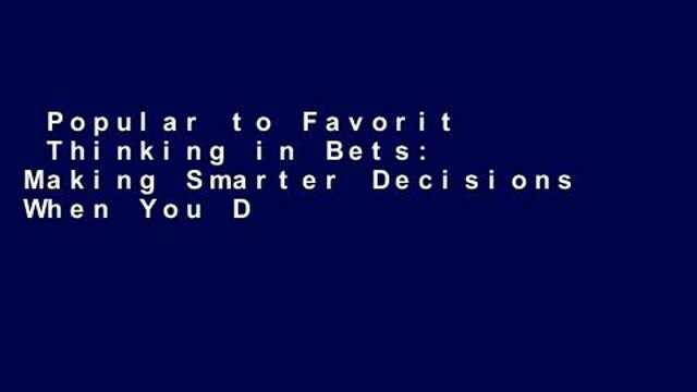 Popular to Favorit  Thinking in Bets: Making Smarter Decisions When You Don t Have All the Facts