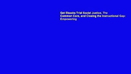 Get s  Social Justice The Common Core And Closing The Instructional Gap Empowering Full Movies