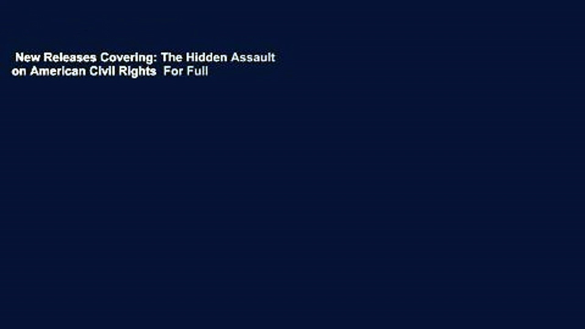 New Releases Covering: The Hidden Assault on American Civil Rights  For Full