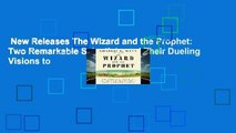 New Releases The Wizard and the Prophet: Two Remarkable Scientists and Their Dueling Visions to