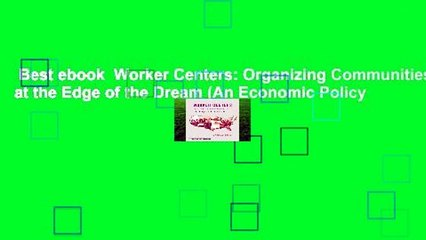 Organizing Communities at the Edge of the Dream Worker Centers