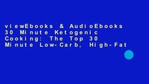 viewEbooks & AudioEbooks 30 Minute Ketogenic Cooking: The Top 30 Minute Low-Carb, High-Fat