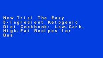 New Trial The Easy 5-Ingredient Ketogenic Diet Cookbook: Low-Carb, High-Fat Recipes for Busy
