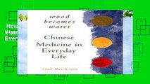 New Releases Wood Becomes Water: Chinese Medicine In Everyday Life  For Kindle